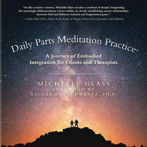 Daily Parts Meditation Practice(c): A Journey of Embodied Integration for Clients and Therapists