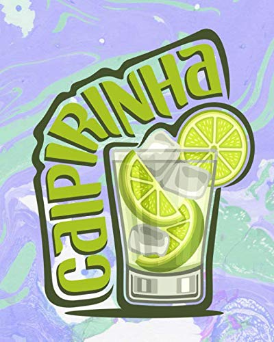 Nightclub Home Bar - Caipirinha: Pre-Formatted Cocktail Recipe Organizer for Aspiring & Experienced Mixologists & Home Bartenders 150 Pages 8 x 10 inches Paperback