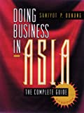 Doing Business in Asia: The Complete Guide (Jossey Bass Business and Management Series)