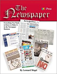 The Newspaper: Everything You Need To Know To Make It in the Newspaper Business
