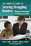img - for The Complete Guide to Tutoring Struggling Readers-Mapping Interventions to Purpose and CCSS book / textbook / text book
