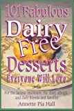 101 Fabulous Dairy-Free Desserts Eve: Everyone Will Love