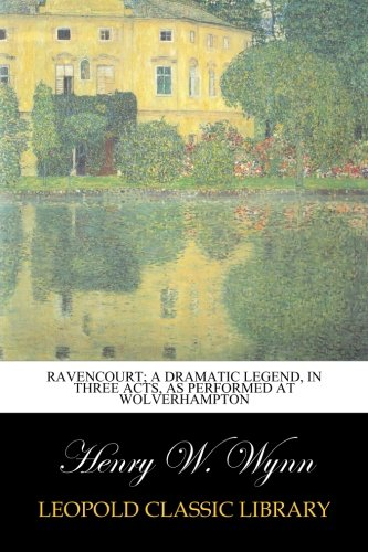 Ravencourt; A Dramatic Legend, in Three Acts, as Performed at Wolverhampton PDF