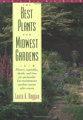 The Best Plants for Midwest Gardens: Flowers, Vegetables, Shrubs, and Trees for Spectacular Low-Maintenance Gardens Season After Season (Best Shrubs For Low Maintenance)