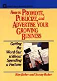 How to Promote, Publicize, and Advertise Your Growing Business, Kim Baker and Sunny Baker, 0471551937