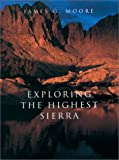 Exploring the Highest Sierra, James G. Moore, 0804737037