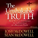 The Unshakable Truth: How You Can Experience the 12 Essentials of a Relevant Faith Audiobook by Josh McDowell, Sean McDowell Narrated by Jon Gauger