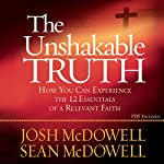 The Unshakable Truth: How You Can Experience the 12 Essentials of a Relevant Faith | Josh McDowell,Sean McDowell