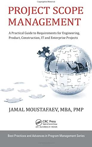 Project Scope Management: A Practical Guide to Requirements for Engineering, Product, Construction, IT and Enterprise Projects (Best Practices in Portfolio, Program, and Project Management)