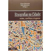Etnografias Na Cidade - Redes, Conflitos E Lugares