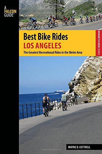Best Bike Rides Los Angeles: The Greatest Recreational Rides in the Metro Area (Best Bike Rides Series)