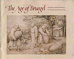The Age of Bruegel: Netherlandish Drawings in the Sixteenth Century [Exhibition Guide/Program, Pierpont Morgan Library, 30 Jan. - 5 April 1987]
