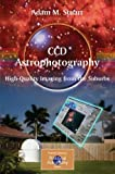 CCD Astrophotography : High-Quality Imaging from the Suburbs, Stuart, Adam M., 0387262415