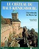 Image de Le chateau du Haut-Koenigsbourg: A la recherche du Moyen Age (Patrimoine au present) (French Edition