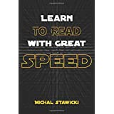 Learn to Read with Great Speed: How to Take Your Reading Skills to the Next Level and Beyond in only 10 Minutes a Day (How to