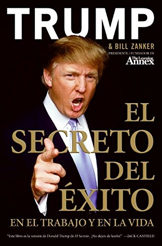El Secreto del Exito: En el Trabajo y en la Vida (Spanish Edition) [Donald J. Trump - Bill Zanker] (Tapa Blanda)