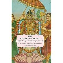 The Secret Garland: Antal's Tiruppavai and Nacciyar Tirumoli (AAR Religions in Translation)