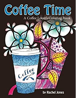 Coffee Time A Lovers Coloring Book For Stress Relief And Relaxation Whimsical Refreshments