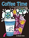 img - for Coffee Time: A Coffee Lovers Coloring Book For Stress Relief and Relaxation (Whimsical Refreshments) (Volume 3) book / textbook / text book