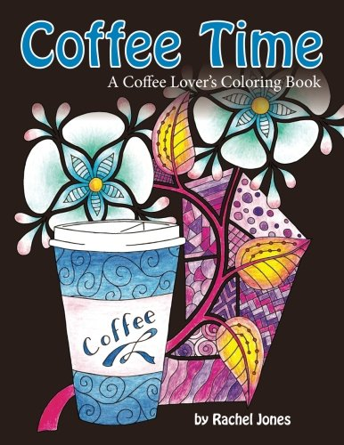 Coffee Time: A Coffee Lovers Coloring Book For Stress Relief and Relaxation
