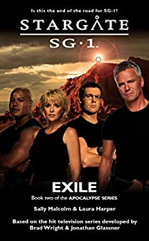STARGATE SG-1: Exile (Book 2 in the Apocalypse series) by [Malcolm, Sally, Harper, Laura]