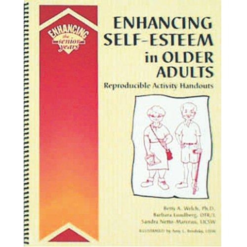 Enhancing Self-Esteem in Older Adults: Reproducible Activity Handouts (Enhancing the Senior Years)