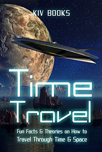 Time Travel: Fun Facts & Theories on How to Travel Through Time & Space