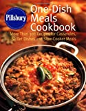Pillsbury: One-Dish Meals Cookbook: More Than 300 Recipes for Casseroles, Skillet Dishes and Slow-Cooker Meals