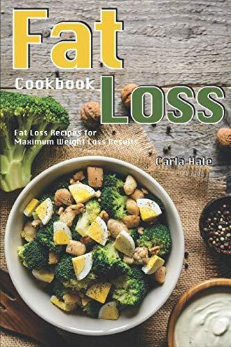 Weight Loss Maximum Formula - Fat Loss Cookbook: Fat Loss Recipes for Maximum Weight Loss Results