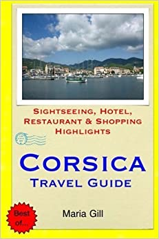 Book Corsica Travel Guide: Sightseeing, Hotel, Restaurant & Shopping Highlights by Maria Gill (2015-03-10)