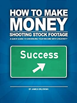How to Make Money Shooting Stock Footage by [Orlowski, James]