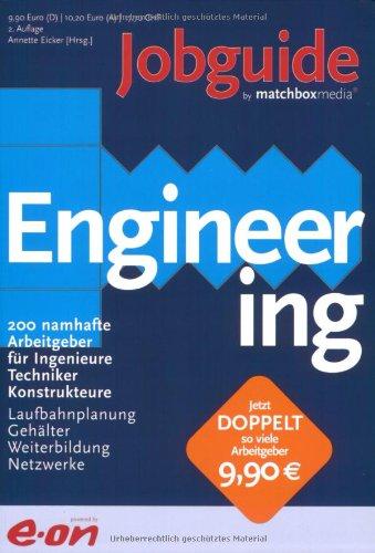 Jobguide Engineering: 200 namhafte Arbeitgeber für Ingenieure, Techniker, Konstrukteure. Laufbahnplanung, Gehälter, Weiterbildung, Netzwerke