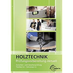 Prüfungsvorbereitung aktuell – Holztechnik: Zwischen- und Gesellenprüfung Tischler/-in und Schreiner/-in