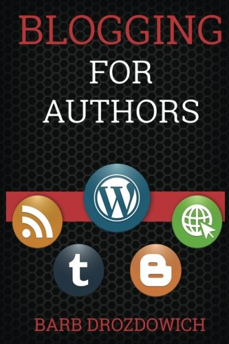 Blogging for Authors by Barb Drozdowich
