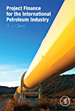 Project Finance for the International Petroleum Industry