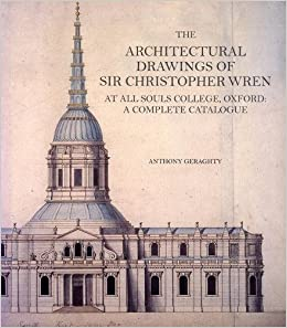 architecture buildings drawings. Beautiful Buildings The Architectural Drawings Of Sir Christopher Wren At All Souls College  Oxford A Complete Catalogue Reinterpreting Classicism Culture  With Architecture Buildings