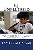 E.J. Unplugged: How a 9-Year- Old Successfully Overcomes an Electronics Addiction in 21 Days