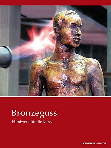Bronzeguss: Handwerk für die Kunst
