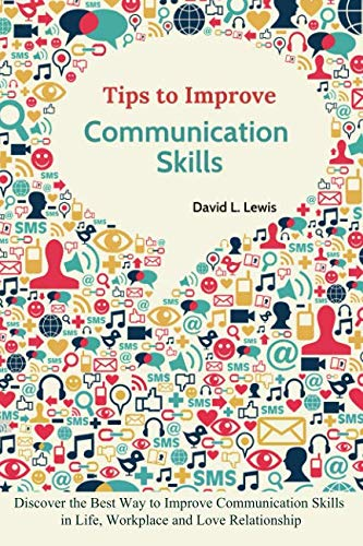 Tips to Improve Communication Skills: A Step by Step Guide to Improve Communication Skills at Work and in Relationships