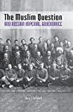 The Muslim Question and Russian Imperial Governance (Indiana-Michigan Series in Russian and East European Studies)