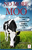 No More Moo: The Dairy-Free and Lactose-Free Guide to Living Well with Lactose Intolerance
