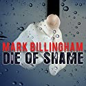 Die of Shame Audiobook by Mark Billingham Narrated by Mark Billingham