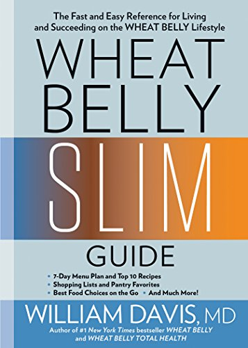 Wheat Belly Slim Guide: The Fast and Easy Reference for Living and Succeeding on the Wheat Belly Lifestyle by William Davis