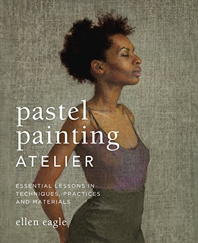 Pdf History Pastel Painting Atelier: Essential Lessons in Techniques, Practices, and Materials