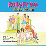 Bully Free - That's for Me!, Catherine A. Walker, 1478701005