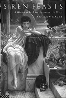 Siren Feasts: A History of Food and Gastronomy in Greece by Andrew Dalby (1995-12-14)
