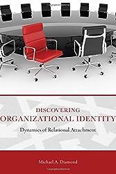 Discovering Organizational Identity: Dynamics of Relational Attachment (ADVANCES IN ORGANIZATIONAL PSYCHODYNAMICS)