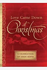 Love Came Down at Christmas: A Celebration of Jesus' Birth Kindle Edition
