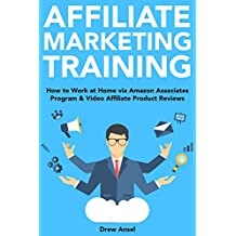 Affiliate Marketing Training: How to Work at Home via Amazon Associates Program & Video Affiliate Product Reviews