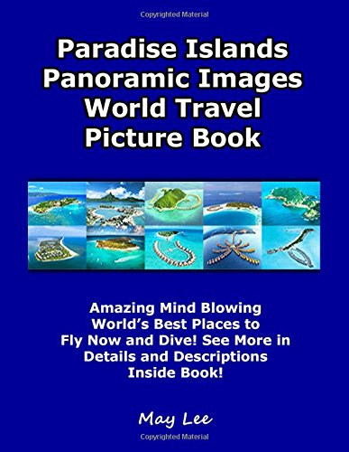 Paradise Islands Panoramic Images World Travel Picture Book: Amazing Mind BlowingWorld's Best Places toFly Now and Dive! See More inDetails and Descriptions Inside Book!